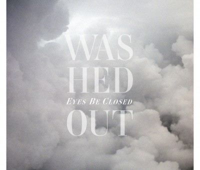 Washed Out – Eyes Be Closed (remix 12″)
