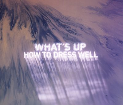"How to Dress Well shares new song from 'Care' – ""What's Up"""